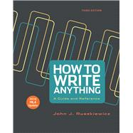 How to Write Anything with 2016 MLA Update A Guide and Reference by Ruszkiewicz, John J.; Dolmage, Jay T., 9781319085735