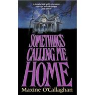 Something's Calling Me Home by O'Callaghan, Maxine, 9781501145735