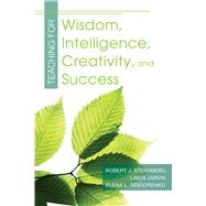Teaching for Wisdom, Intelligence, Creativity, and Success by Sternberg, Robert J.; Jarvin, Linda; Grigorenko, Elena L., 9781632205735