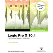 Logic Pro X 10.1 Apple Pro Training Series: Professional Music Production by Nahmani, David, 9780134185736