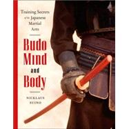 Budo Mind and Body : Training Secrets of the Japanese Martial Arts by SUINO, NICKLAUS, 9780834805736