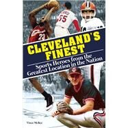 Cleveland's Finest Sports Heroes From the Greatest Location in the Nation by McKee, Vince, 9781578605736
