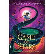 Game of Stars (Kiranmala and the Kingdom Beyond #2) by DasGupta, Sayantani, 9781338185737