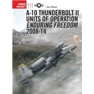 A-10 Thunderbolt II Units of Operation Enduring Freedom 2008-14 by Wetzel, Gary; Laurier, Jim, 9781472805737