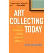 Art Collecting Today by Woodham, Doug, 9781621535737