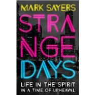 Strange Days Life in the Spirit in a Time of Upheaval by Sayers, Mark, 9780802415738