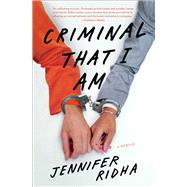 Criminal That I Am A Memoir by Ridha, Jennifer, 9781476785738
