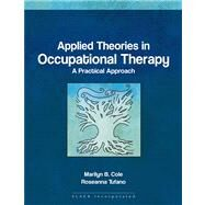 Applied Theories in Occupational Therapy A Practical Approach by Cole, Marilyn B.; Tufano, Rosanna, 9781556425738