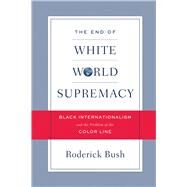 The End of White World Supremacy by Bush, Rod, 9781592135738