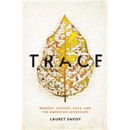 Trace Memory, History, Race, and the American Landscape by Savoy, Lauret, 9781619025738