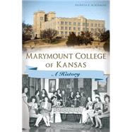 Marymount College of Kansas: A History by Ackerman, Patricia E., 9781626195738