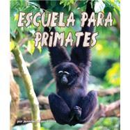 Escuela para primates / Primate School by Curtis, Jennifer Keats; Lincoln Park Zoo (CON); Nashville Zoo (CON); Oakland Zoo (CON); Orangutan Outreach (CON), 9781628555738