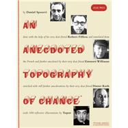 An Anecdoted Topography of Chance by Spoerri, Daniel (CON); Filliou, Robert (CON); Williams, Emmett (CON); Roth, Dieter (CON), 9781900565738
