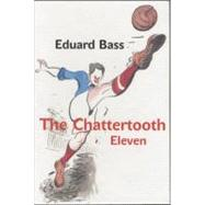 The Chattertooth Eleven by Bass, Eduard, 9788024615738