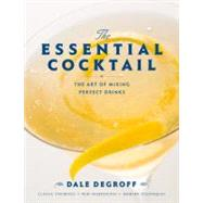 Essential Cocktail : The Art of Mixing Perfect Drinks by DEGROFF, DALE, 9780307405739
