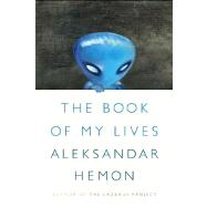 The Book of My Lives by Hemon, Aleksandar, 9780374115739