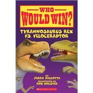 Who Would Win? Tyrannosaurus Rex vs. Velociraptor by Pallotta, Jerry; Bolster, Rob, 9780545175739