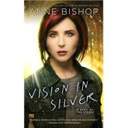 Vision in Silver by Bishop, Anne, 9780451465740