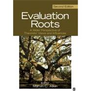 Evaluation Roots : A Wider Perspective of Theoristsrsquo; Views and Influences by Marvin C. Alkin, 9781412995740