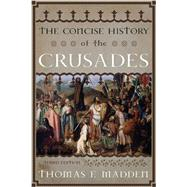 The Concise History of the Crusades by Madden, Thomas F., 9781442215740