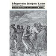 It Happened on the Underground Railroad: Remarkable Events That Shaped History by Wagner, Tricia Martineau, 9781493015740