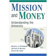 Mission and Money: Understanding the University by Burton A. Weisbrod , Jeffrey P. Ballou , Evelyn D. Asch, 9780521735742