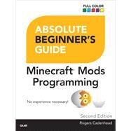 Absolute Beginner's Guide to Minecraft Mods Programming by Cadenhead, Rogers, 9780789755742