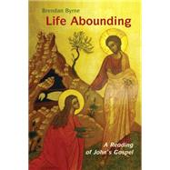 Life Abounding: A Reading of John's Gospel by Byrne, Brendan, 9780814635742