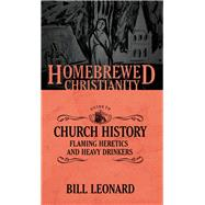 The Homebrewed Christianity Guide to Church History by Leonard, Bill, 9781506405742