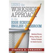 Using the Workshop Approach in the High School English Classroom by Urbanski, Cynthia D.; Brannon, Lillian, 9781632205742