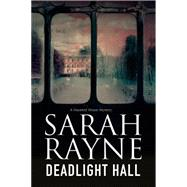 Deadlight Hall by Rayne, Sarah, 9781847515742