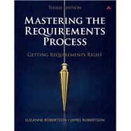Mastering the Requirements Process Getting Requirements Right by Robertson, Suzanne; Robertson, James, 9780321815743