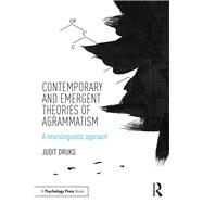 Contemporary and Emergent Theories of Agrammatism: A neurolinguistic approach by Druks; Judit, 9781138805743