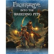 Frostgrave: Into the Breeding Pits by McCullough, Joseph A.; Burmak, Dmitry, 9781472815743