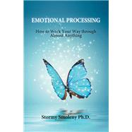 Emotional Processing by Smoleny, Stormy, Ph.D., 9780978995744