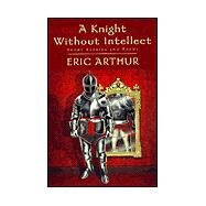 A Knight Without Intellect by Arthur, Eric, 9781401065744
