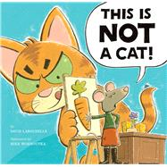 This Is NOT a Cat! by LaRochelle, David; Wohnoutka, Mike, 9781454915744