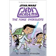 The Force Oversleeps (Star Wars: Jedi Academy #5) by Krosoczka, Jarrett J., 9780545875745