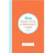 The Bump Book of Lists for Pregnancy and Baby by RONEY, CARLEYTHE EDITORS OF THEBUMP.COM, 9780804185745