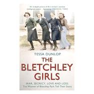 The Bletchley Girls by Dunlop, Tessa, 9781444795745
