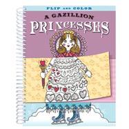 Flip-and-color: A Gazillion Princesses by Kreloff, Elliot, 9781609055745