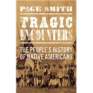 Tragic Encounters A People's History of Native Americans by Smith, Page, 9781619025745