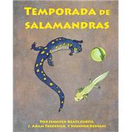 Temporada de salamandras by Curtis, Jennifer Keats; Bersani, Shennen; Frederick, J. Adam, 9781628555745