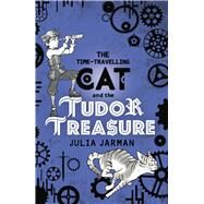 The Time-travelling Cat and the Tudor Treasure by Jarman, Julia, 9781783445745