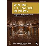 Writing Literature Reviews: A Guide for Students of the Social and Behavioral Sciences by Galvan; Jose L., 9780415315746