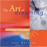 The Art of Dreaming: Tools for Creative Dream Work by Mellick, Jill, 9781573245746