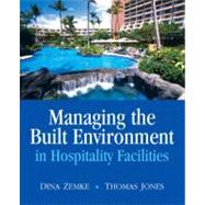 Managing the Built Environment in Hospitality Facilities by Zemke, Dina; Jones, Thomas, Ph.D., 9780135135747