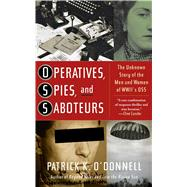 Operatives, Spies, and Saboteurs The Unknown Story of the Men and Women of World War II's OSS by O'Donnell, Patrick K., 9780743235747