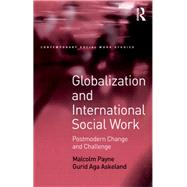 Globalization and International Social Work: Postmodern Change and Challenge by Payne,Malcolm, 9781138245747
