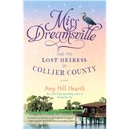 Miss Dreamsville and the Lost Heiress of Collier County A Novel by Hearth, Amy Hill, 9781476765747